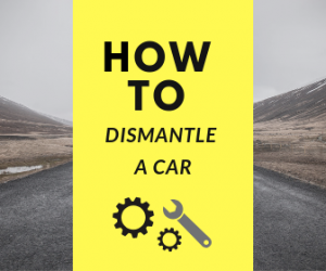 how to dismantle a car